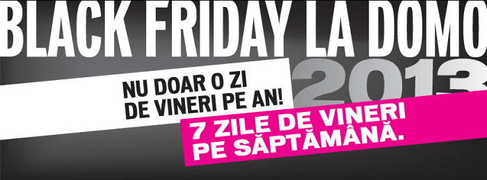 Black Friday la Domo - 7 zile