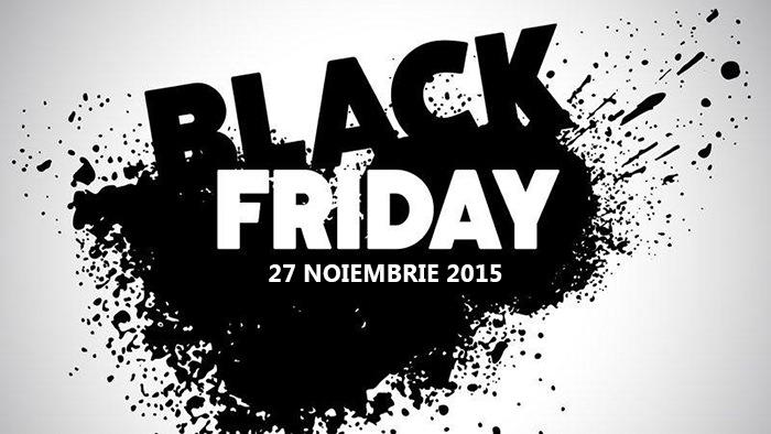 Black Friday 27 noiembrie 2015