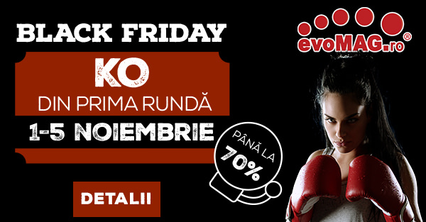 evoMAG Black Friday 2017 prima runda